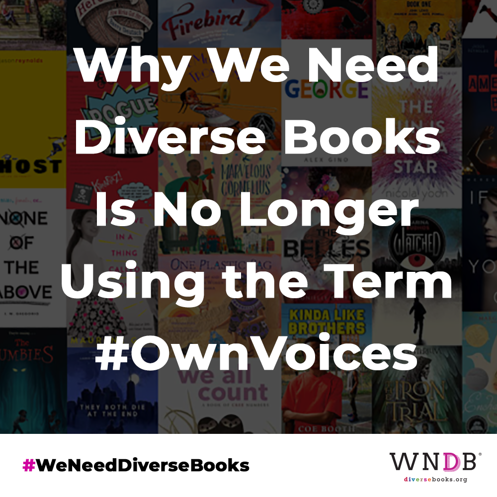 Why We Need Diverse Books Is No Longer Using the Term #OwnVoices