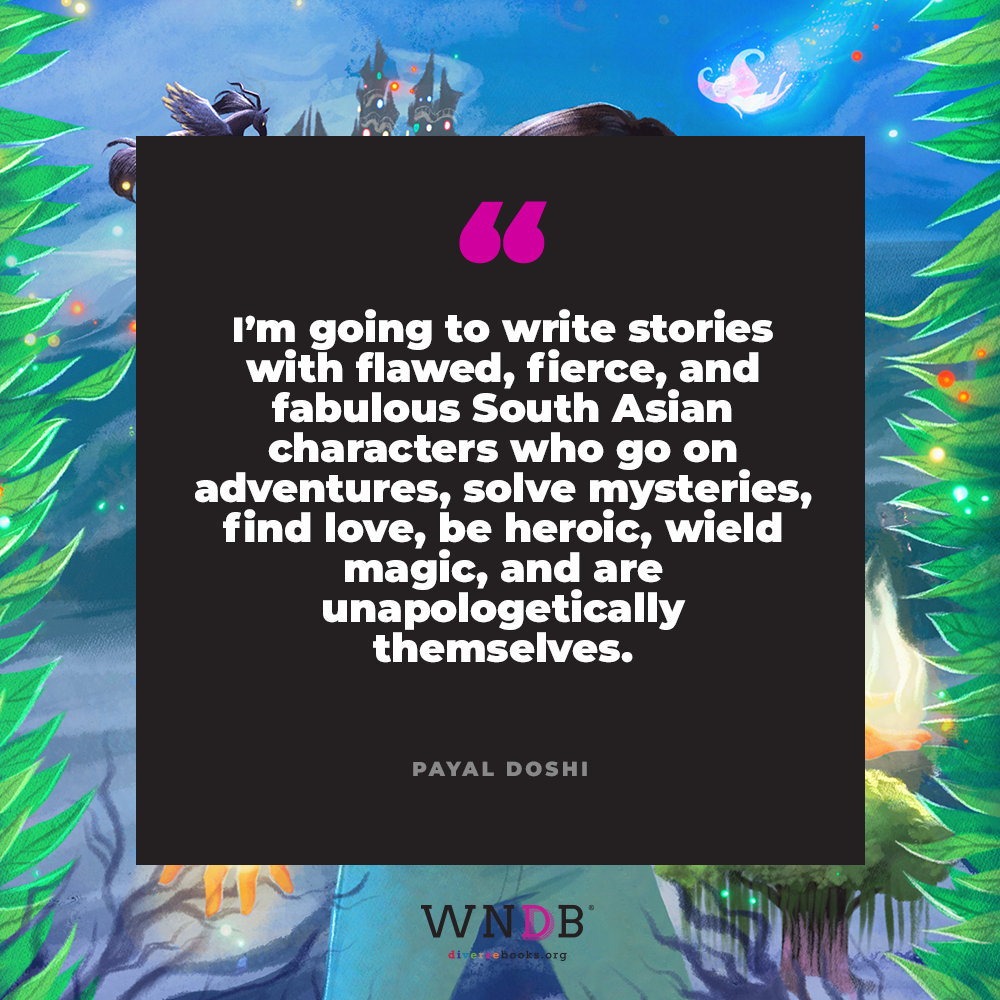 I'm going to write stories with flawed, fierce, and fabulous South Asian characters who go on adventures, solve mysteries, find love, be heroic, wield magic, and are unapologetically themselves.