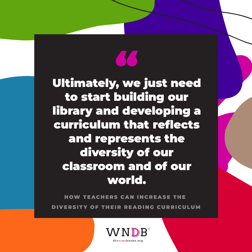 Ultimately, we just need to start building our library and developing a curriculum that reflects and represents the diversity of our classroom and of our world.