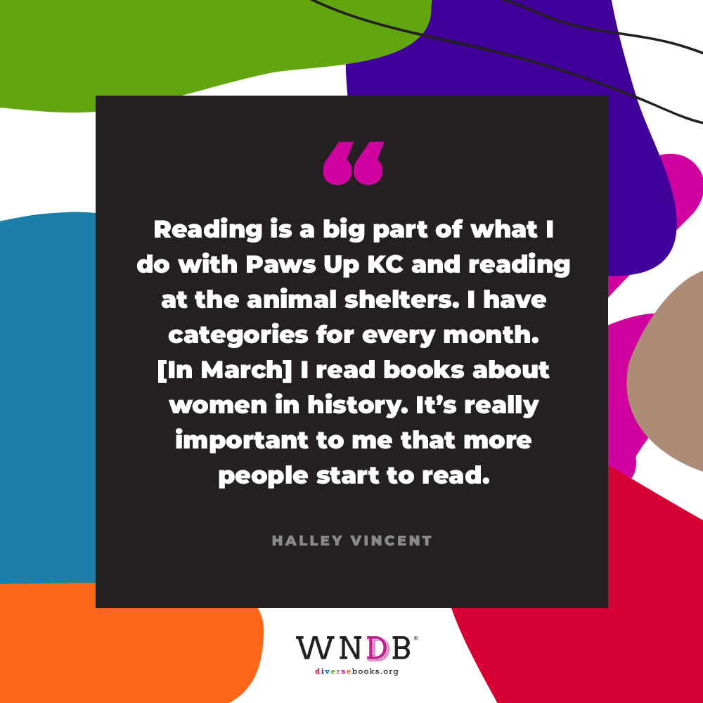 """""""Reading is a big part of what I do with Paws Up KC and reading at the animal shelters. I have categories for every month. [In March] I read books about women in history. It's really important to me that more people start to read."""""""