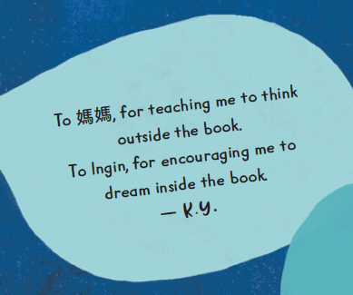 To 妈妈, for teaching me to think outside the book. To Ingin, for encouraging me to dream inside the book.