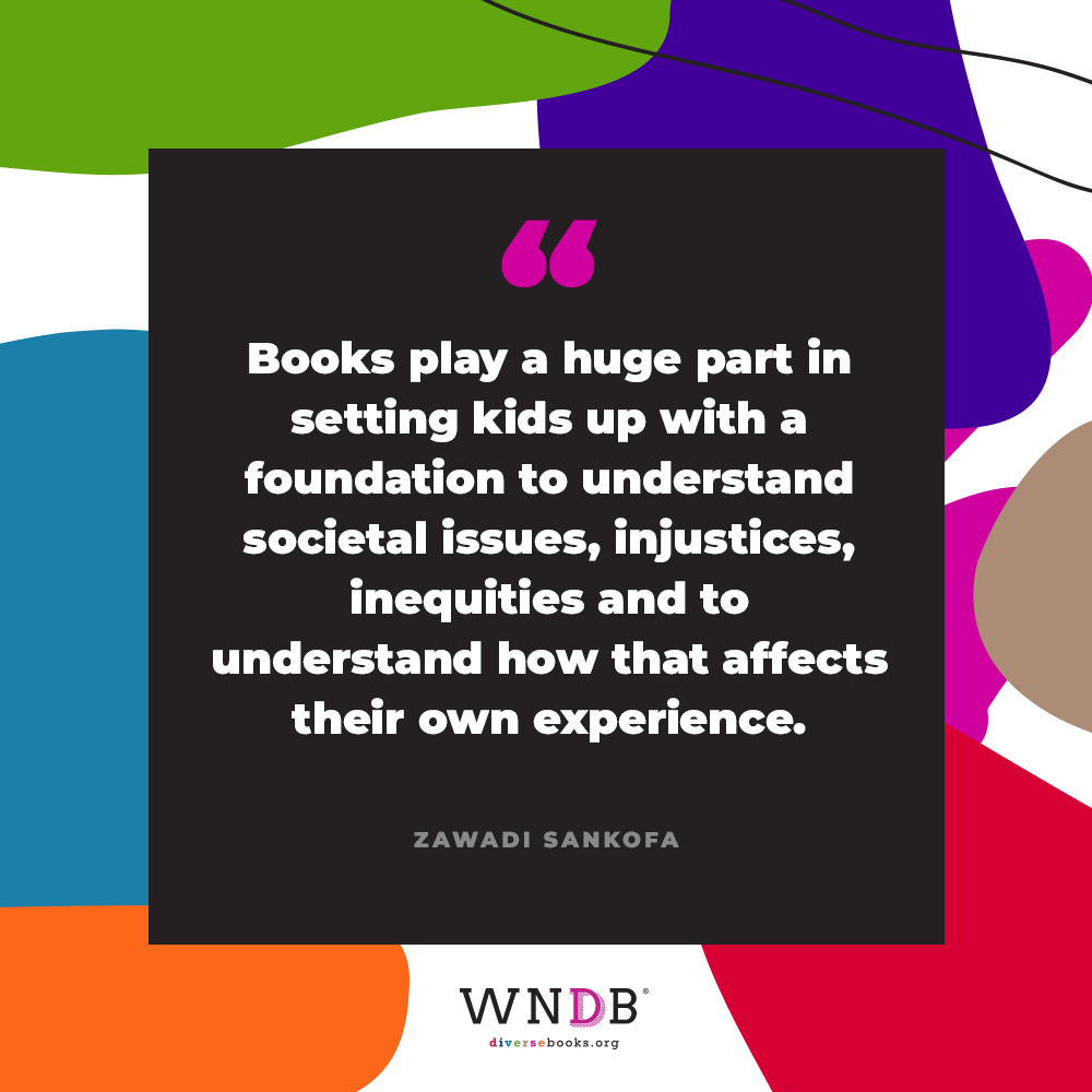 Books play a huge part in setting kids up with a foundation to understand societal issues, injustices, inequities and to understand how that affects their own experience.
