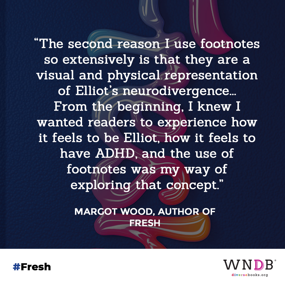 """""""The second reason I use footnotes so extensively is that they are a visual and physical representation of Elliot's neurodivergence...          From the beginning, I knew I wanted readers to experience how it feels to be Elliot, how it feels to have ADHD, and the use of            footnotes was my way of                  exploring that concept."""""""