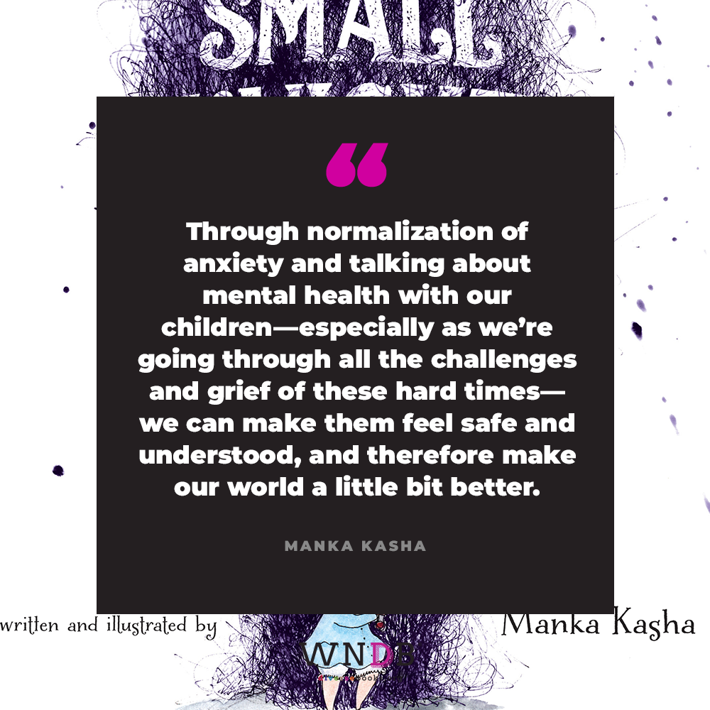 through normalization of anxiety and talking about mental health with our children—especially as we're going through all the challenges and grief of these hard times—we can make them feel safe and understood, and therefore make our world a little bit better.